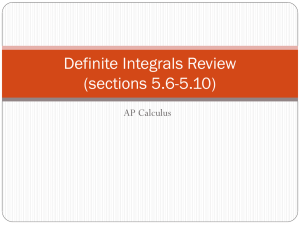 Definite Integrals Review (sections 5.6-5.9)