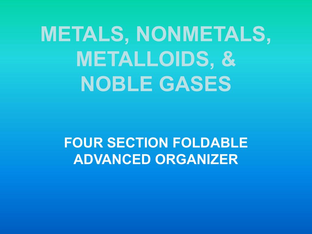 METALS NONMETALS METALLOIDS NOBLE GASES