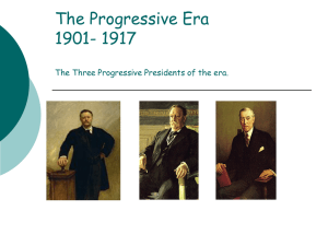 The Progressive Era 1900- 1917 The Three Progressive Presidents