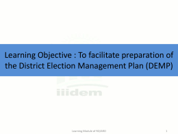 Learning Objective : To facilitate preparation of the District Election