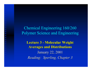 Chemical Engineering 160/260 Polymer Science and Engineering Lecture 3 - Molecular Weight