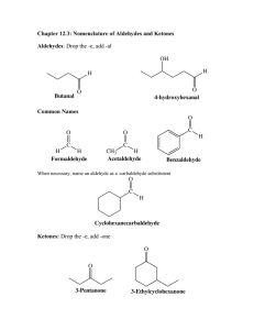 Chapter 12.3: Nomenclature of Aldehydes and Ketones Aldehydes Butanal 4-hydroxyhexanal