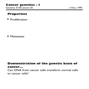 Cancer genetics - I Properties Demonstration of the genetic basis of cancer…