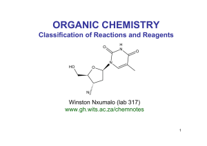 ORGANIC CHEMISTRY Classification of Reactions and Reagents Winston Nxumalo (lab 317) www.gh.wits.ac.za/chemnotes