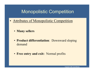 Monopolistic Competition •  Attributes of Monopolistic Competition Many sellers Product differentiation