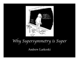 Why Supersymmetry is Super Andrew Larkoski 4/15/09 Andrew Larkoski SASS