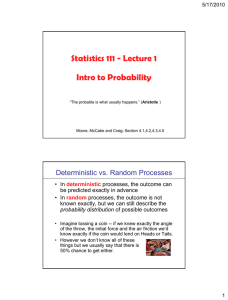 Statistics 111 - Lecture 1 Intro to Probability Deterministic vs. Random Processes