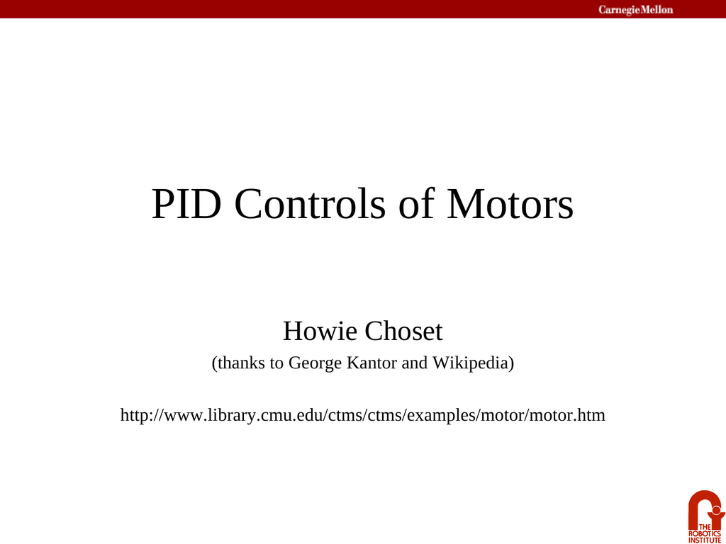 PID Controls of Motors Howie Choset (thanks to George Kantor