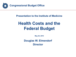 Health Costs and the Federal Budget Douglas W. Elmendorf Director