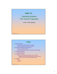 Operating Systems Prof. Ashok K Agrawala CSMC 412 Today