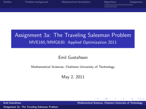 Assignment 3a: The Traveling Salesman Problem MVE165/MMG630: Applied Optimization 2011 Emil Gustafsson