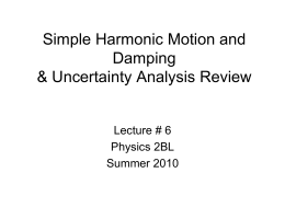 Simple Harmonic Motion and Damping & Uncertainty Analysis Review Lecture # 6