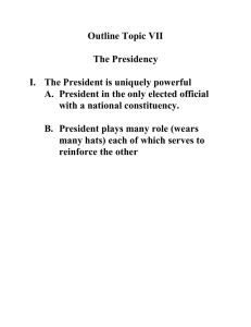 Outline Topic VII The Presidency I. The President is uniquely powerful