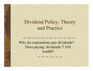 Dividend Policy: Theory and Practice Why do corporations pay dividends? ⇑ S/H
