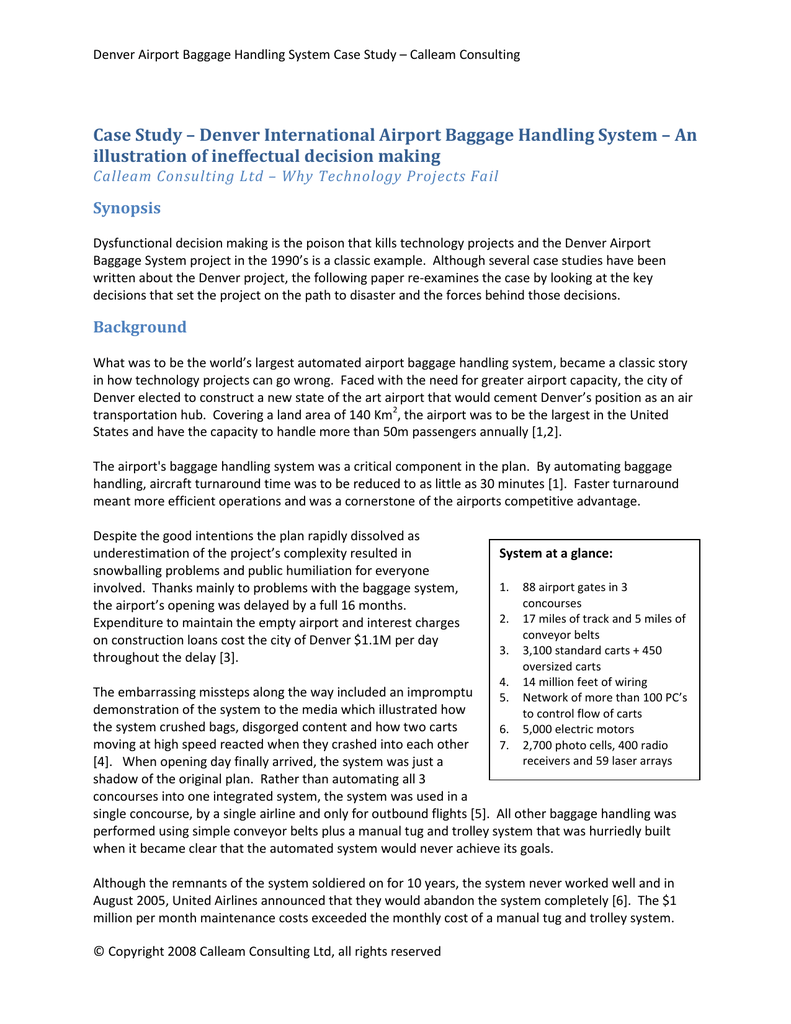case study on d i a baggage handling system essay Dia baggage 1 denver airport baggage handling system case study – calleam consultingcase study – denver international airport baggage handling system – anillustration of ineffectual decision makingcalleam consulting ltd – why technology projects failsynopsisdysfunctional decision making is the poison that kills technology projects and the denver airportbaggage system.