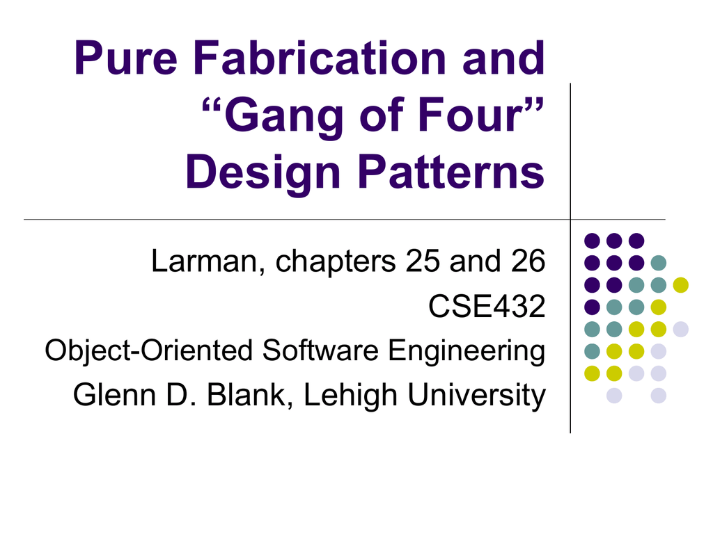 Pure Fabrication And Gang Of Four Design Patterns Larman Chapters 25 And 26