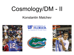 Cosmology/DM - II Konstantin Matchev