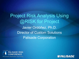 Project Risk Analysis Using @RISK for Project Javier Ordóñez, Ph.D.
