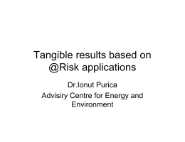 Tangible results based on @Risk applications Dr.Ionut Purica Advisiry Centre for Energy and