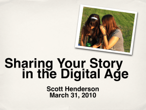 Sharing Your Story in the Digital Age Scott Henderson March 31, 2010