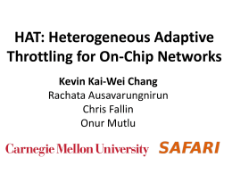 HAT: Heterogeneous Adaptive Throttling for On-Chip Networks Kevin Kai-Wei Chang Rachata Ausavarungnirun