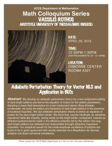 Math Colloquium Series  VASSILIS ROTHOS Adiabatic Perturbation Theory for Vector NLS and