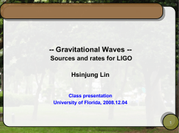 -- Gravitational Waves -- Sources and rates for LIGO Hsinjung Lin Class presentation