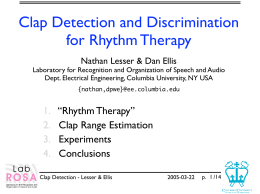 Clap Detection and Discrimination for Rhythm Therapy Nathan Lesser & Dan Ellis