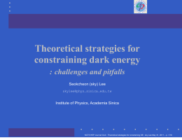 Theoretical strategies for constraining dark energy : challenges and pitfalls Seokcheon (sky) Lee