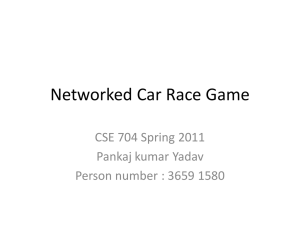 Networked Car Race Game CSE 704 Spring 2011 Pankaj kumar Yadav