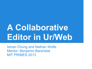 A Collaborative Editor in Ur/Web Istvan Chung and Nathan Wolfe Mentor: Benjamin Barenblat