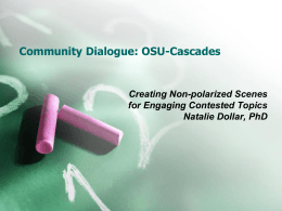 Community Dialogue: OSU-Cascades Creating Non-polarized Scenes for Engaging Contested Topics Natalie Dollar, PhD