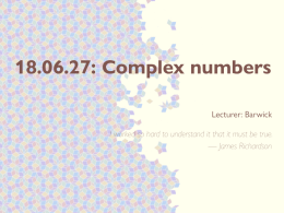18.06.27: Complex numbers Lecturer: Barwick — James Richardson