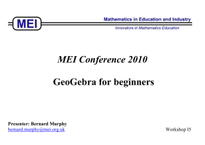 MEI Conference 2010 GeoGebra for beginners Presenter: Bernard Murphy