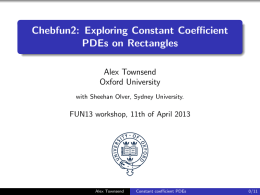 Chebfun2: Exploring Constant Coefficient PDEs on Rectangles Alex Townsend Oxford University