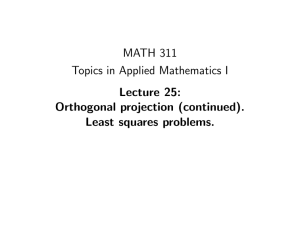 MATH 311 Topics in Applied Mathematics I Lecture 25: Orthogonal projection (continued).