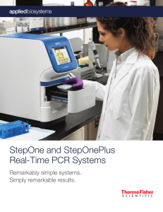 StepOne and StepOnePlus Real-Time PCR Systems Remarkably simple systems. Simply remarkable results.