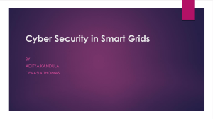 Cyber Security in Smart Grids BY ADITYA KANDULA DEVASIA THOMAS