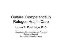 Cultural Competence in Refugee Health Care Lance A. Rasbridge, PhD
