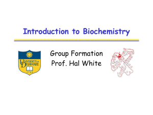 Introduction to Biochemistry Group Formation Prof. Hal White