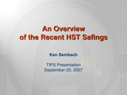An Overview of the Recent HST Safings Ken Sembach TIPS Presentation