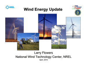 Wind Energy Update Larry Flowers National Wind Technology Center, NREL April, 2010