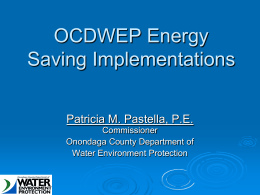 OCDWEP Energy Saving Implementations Patricia M. Pastella, P.E. Commissioner