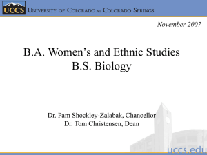 B.A. Women's and Ethnic Studies B.S. Biology Dr. Pam Shockley-Zalabak, Chancellor
