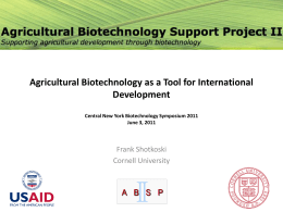 Agricultural Biotechnology as a Tool for International Development Frank Shotkoski Cornell University