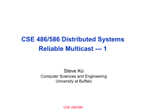 CSE 486/586 Distributed Systems Reliable Multicast --- 1 Steve Ko