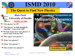 ISMD 2010 The Quest to Find New Physics Rick Field University of Florida