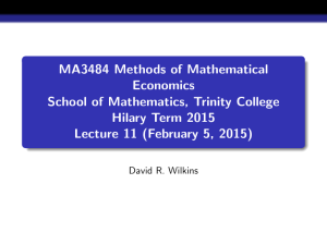 MA3484 Methods of Mathematical Economics School of Mathematics, Trinity College Hilary Term 2015