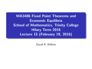 MA3486 Fixed Point Theorems and Economic Equilibria School of Mathematics, Trinity College