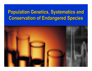 Population Genetics, Systematics and Conservation of Endangered Species